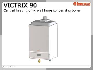 VICTRIX 90 Central heating only, wall hung condensing boiler