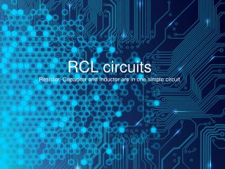 RCL circuits Resistor, Capacitor and Inductor are in one simple circuit