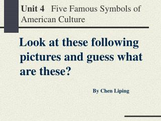 Unit 4    Five Famous Symbols of American Culture