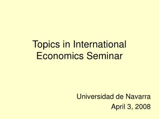 Topics in International Economics Seminar