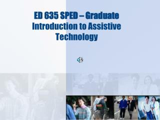 ED 635 SPED – Graduate Introduction to Assistive Technology