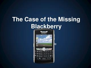 Missing Blackberry
