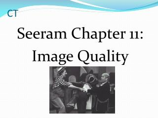 Seeram Chapter 11: Image Quality