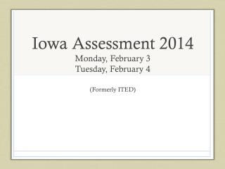 Iowa Assessment 2014  Monday, February 3 Tuesday, February 4