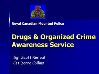 Royal Canadian Mounted Police Drugs & Organized Crime       Awareness Service