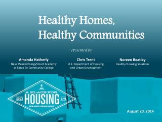 Healthy Homes,  Healthy Communities 		Presented by