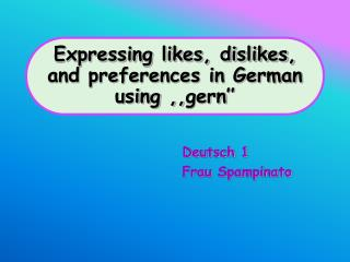 Expressing likes, dislikes, and preferences in German using ,, gern ''