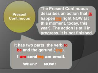 It has two parts: the verb  to be  and the gerund ( -ing ) .