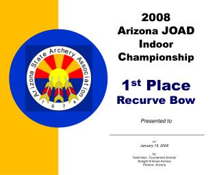 2008  A rizona  JOAD I ndoor  C hampionship 1 st  Place Recurve Bow Presented to