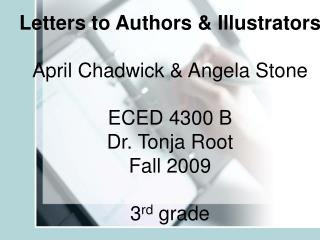 Letters to Authors & Illustrators April Chadwick & Angela Stone ECED 4300 B Dr. Tonja Root