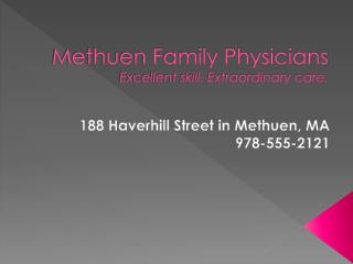 Methuen Family Physicians Excellent skill. Extraordinary care.