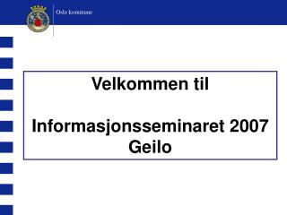 Velkommen til Informasjonsseminaret 2007 Geilo