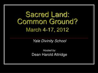 Sacred Land:  Common Ground? March 4-17, 2012