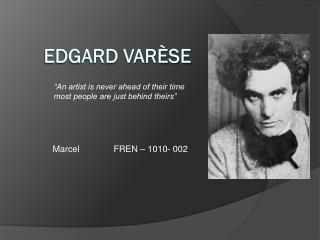 the life and work of edgard varese the father of electronic music Edgard varese and the electronic medium  and transmitted its music over telephone lines cahill's work led to other instruments developed  father, an engineer by trade, forced his son to.