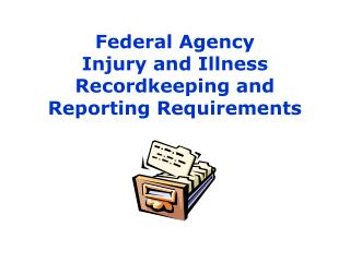 Federal Agency Injury and Illness Recordkeeping and Reporting Requirements