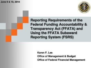 Karen F. Lee  Office of Management & Budget Office of Federal Financial Management
