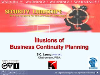 I llusions of  Business Continuity Planning S.C. Leung CISSP, CISA Chairperson, PISA