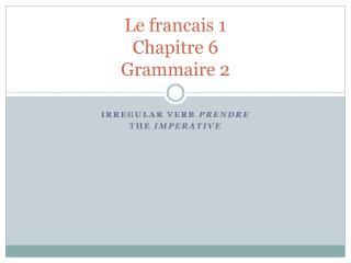 Le francais 1 Chapitre 6 Grammaire 2
