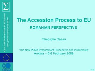 The Accession Process to EU ROMANIAN PERSPECTIVE  – Gheorghe Cazan