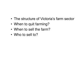 The structure of Victoria's farm sector When to quit farming? When to sell the farm?