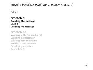 DRAFT PROGRAMME ADVOCACY COURSE DAY 3  SESSION 9 Creating the message Quiz 5 Creating the message