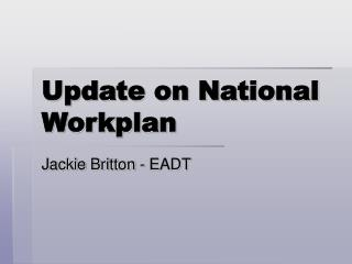 Update on National Workplan