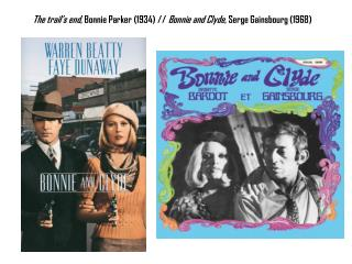 The  trail's  end , Bonnie Parker (1934) //  Bonnie and Clyde , Serge Gainsbourg (1968)