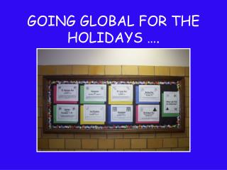 GOING GLOBAL FOR THE HOLIDAYS ….