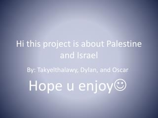 Hi this project is about Palestine and Israel