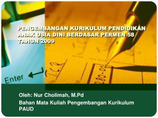 PENGEMBANGAN KURIKULUM PENDIDIKAN ANAK USIA DINI  BERDASAR PERMEN 58 TAHUN 2009