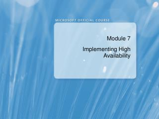 Module 7 Implementing High Availability