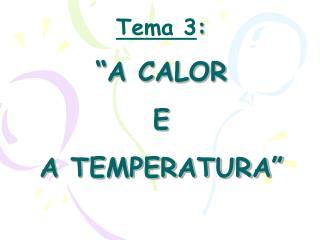 """Tema 3 : """"A CALOR  E  A TEMPERATURA"""""""
