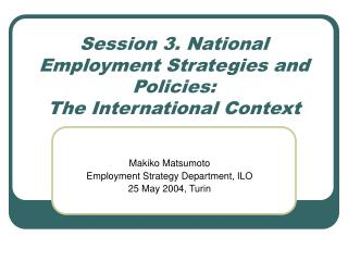 Session 3. National Employment Strategies and Policies: The International Context