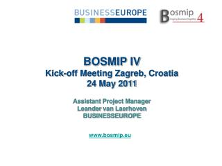 BOSMIP IV Kick-off Meeting Zagreb,  Croatia 24 May 2011 Assistant Project Manager