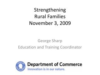 Strengthening Rural Families November 3, 2009