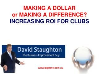 MAKING A DOLLAR or MAKING A DIFFERENCE? INCREASING ROI FOR CLUBS