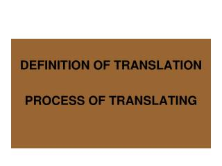 DEFINITION OF TRANSLATION  PROCESS OF TRANSLATING