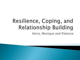 Resilience, Coping, and Relationship Building