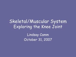 Skeletal/Muscular System Exploring the Knee Joint