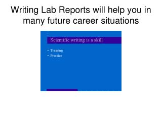 Writing Lab Reports will help you in many future career situations