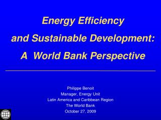 Philippe Benoit Manager, Energy Unit Latin  America  and  Caribbean  Region The World Bank