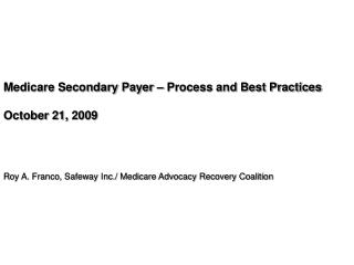Medicare Secondary Payer – Process and Best Practices October 21, 2009