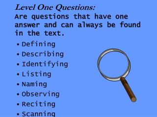 Level One Questions: Are questions that have one answer and can always be found in the text.