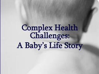Complex Health Challenges: A Baby's Life Story
