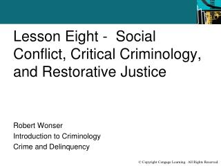 Lesson Eight -   Social Conflict, Critical Criminology, and Restorative Justice Robert Wonser