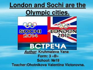 London and Sochi are the Olympic cities.