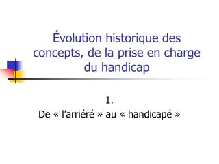 Évolution historique des concepts, de la prise en charge du handicap