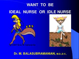 WANT  TO  BE  IDEAL  NURSE  OR  IDLE NURSE
