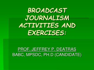 BROADCAST JOURNALISM ACTIVITIES AND EXERCISES: