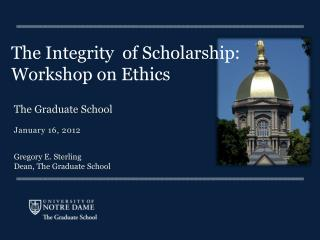 The Integrity  of Scholarship:  Workshop on Ethics